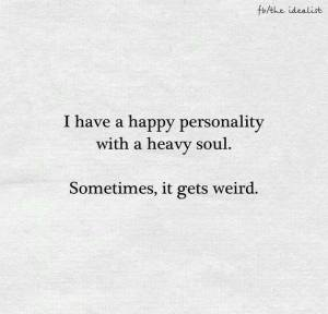 Happy Personality with Heavy Soul